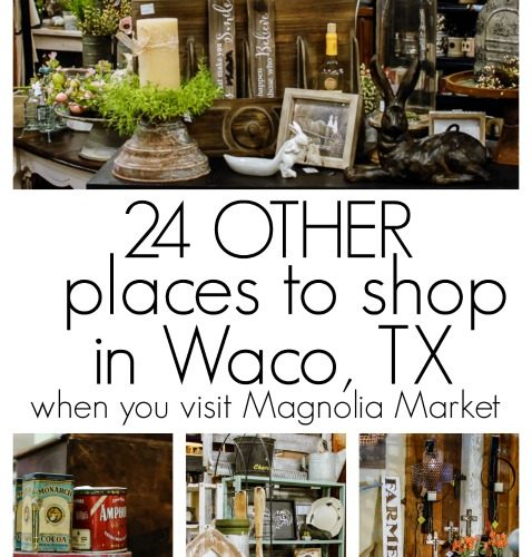 24 Other Places to Shop in Waco, Texas and A Spring Trip to Magnolia Market