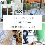 Check out the top 10 projects of 2020 from Salvaged Living! These easy DIY projects are so fun to go through and see what the readers resonated with the most in the crazy year of 2020! #bestDIY #easyDIY #yearinreview #topDIYprojects